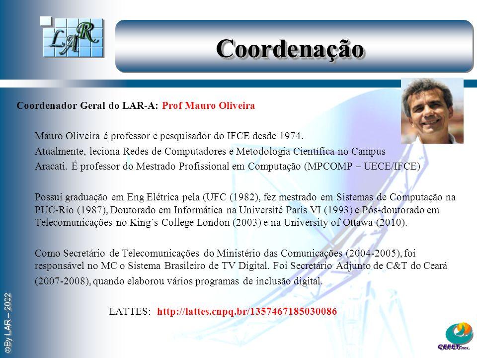 By LAR – 2002 CoordenaçãoCoordenação Coordenador Geral do LAR-A: Prof Mauro Oliveira Mauro Oliveira é professor e pesquisador do IFCE desde 1974. Atua