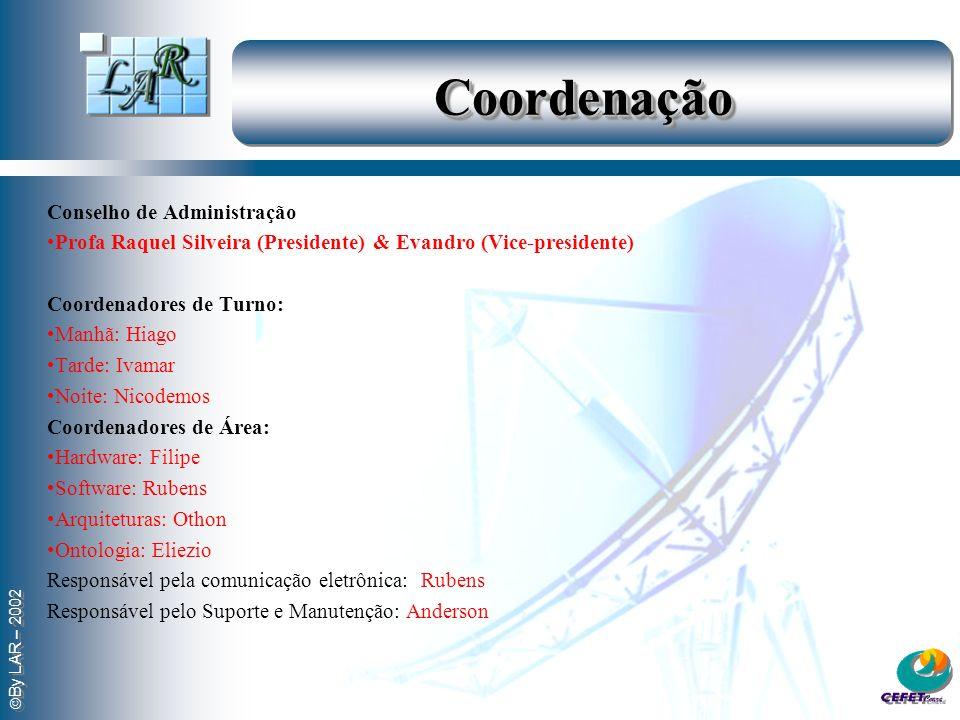By LAR – 2002 CoordenaçãoCoordenação Conselho de Administração Profa Raquel Silveira (Presidente) & Evandro (Vice-presidente) Coordenadores de Turno: