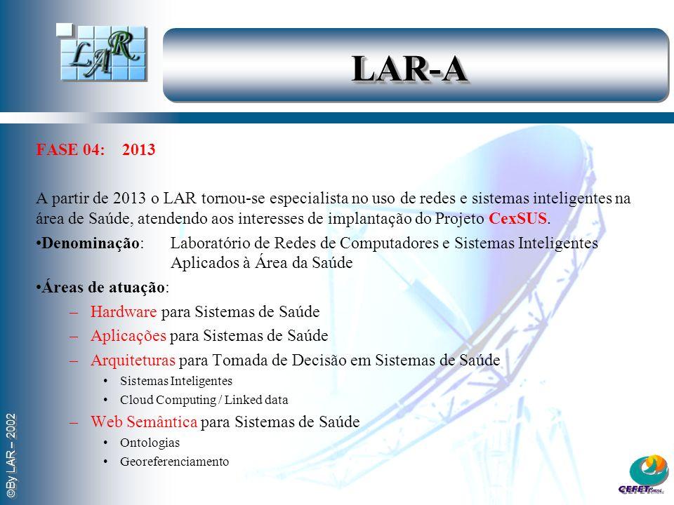 By LAR – 2002 LAR-ALAR-A FASE 04: 2013 A partir de 2013 o LAR tornou-se especialista no uso de redes e sistemas inteligentes na área de Saúde, atenden