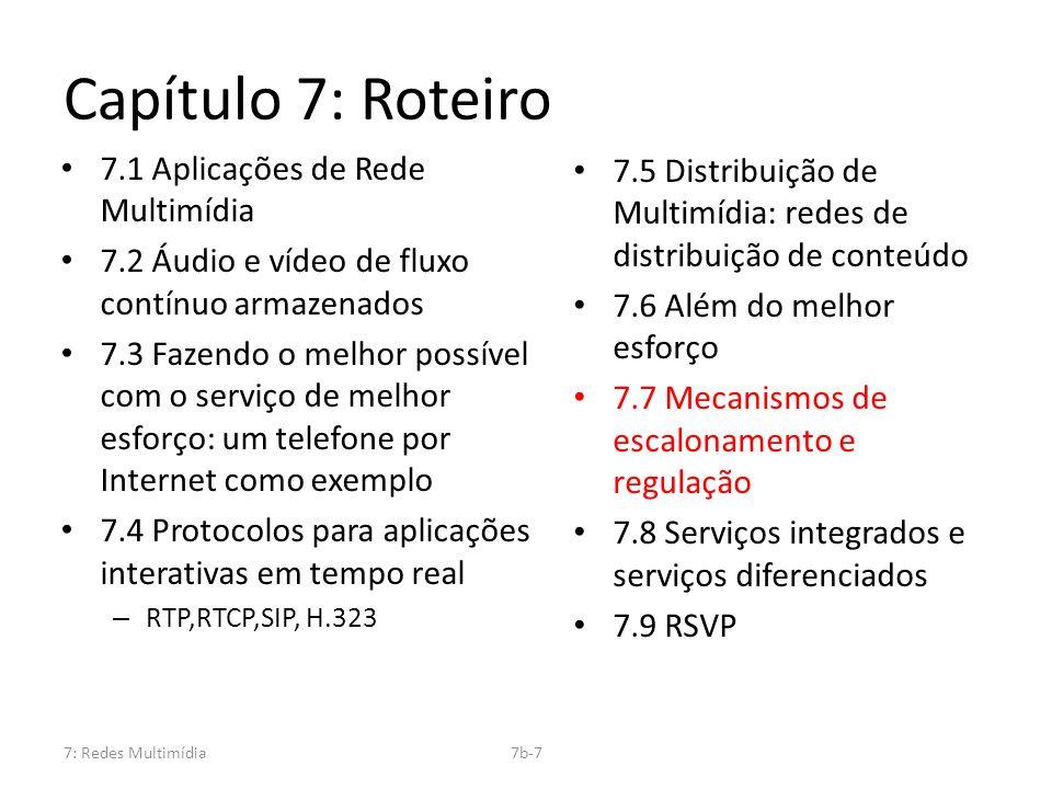 7: Redes Multimídia7b-7 Capítulo 7: Roteiro 7.1 Aplicações de Rede Multimídia 7.2 Áudio e vídeo de fluxo contínuo armazenados 7.3 Fazendo o melhor pos