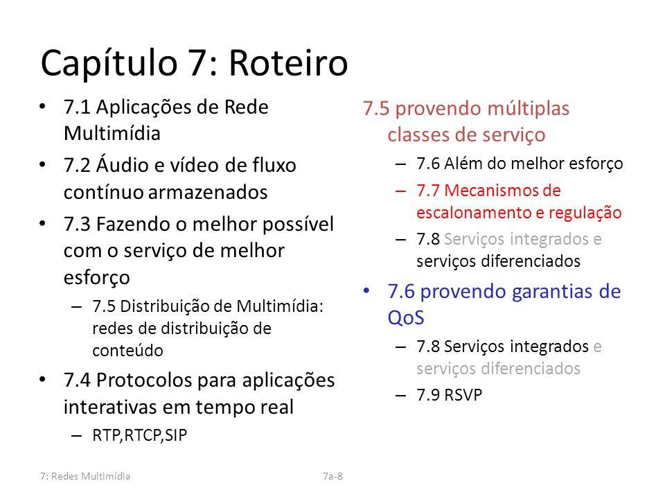 7: Redes Multimídia7a-8 Capítulo 7: Roteiro 7.1 Aplicações de Rede Multimídia 7.2 Áudio e vídeo de fluxo contínuo armazenados 7.3 Fazendo o melhor pos