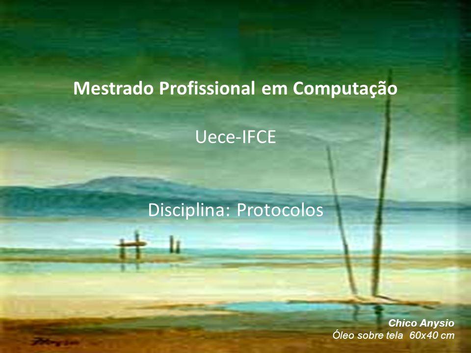 Chico Anysio Óleo sobre tela 60x40 cm Mestrado Profissional em Computação Uece-IFCE Disciplina: Protocolos