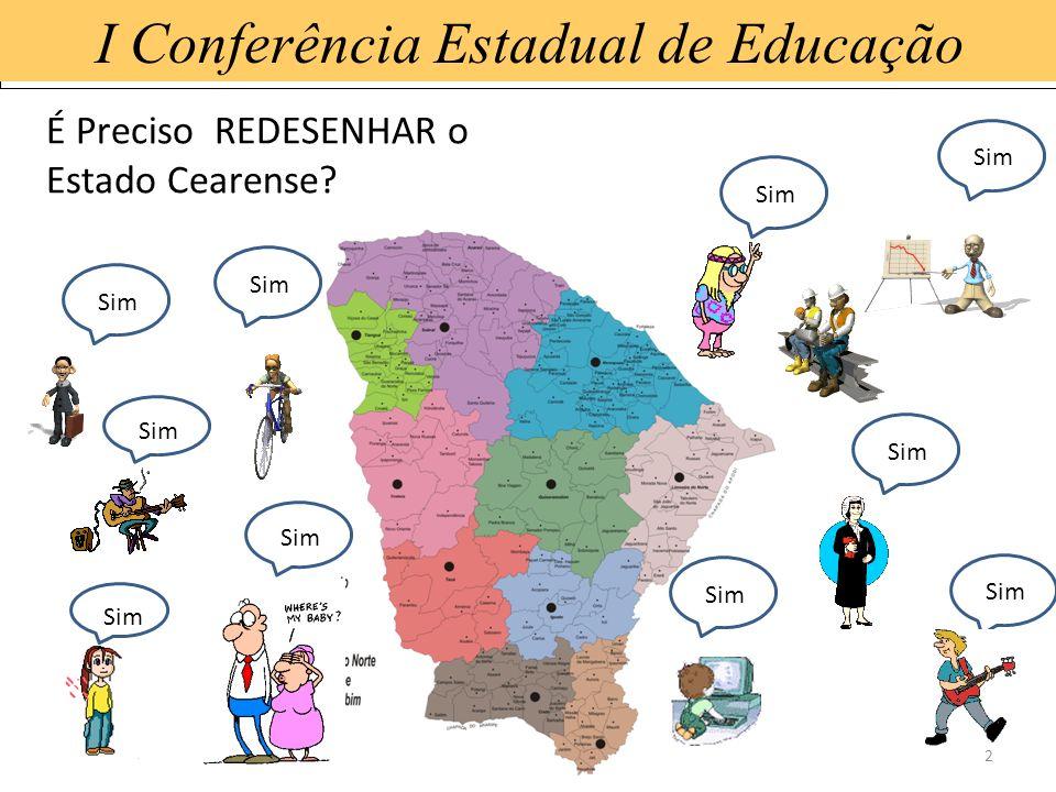 15/1/20142 I Conferência Estadual de Educação É Preciso REDESENHAR o Estado Cearense? Sim