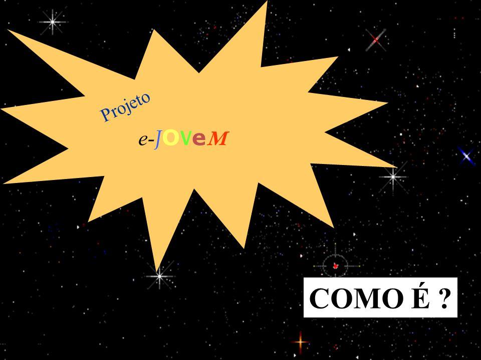 15/1/201420 e- J O V e M Projeto COMO É ?