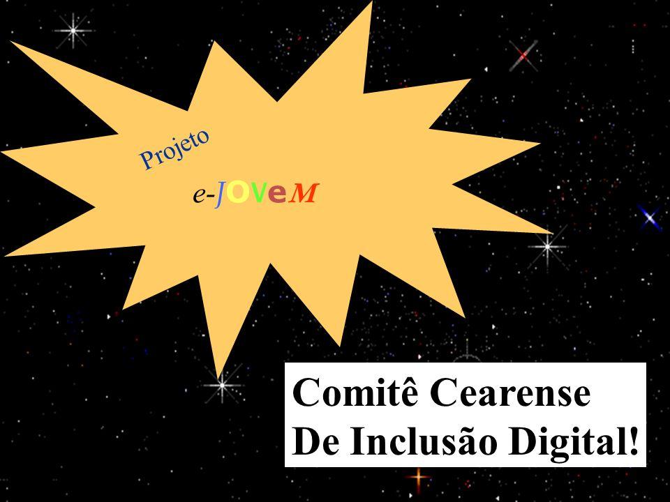 15/1/201440 e- J O V e M Projeto Comitê Cearense De Inclusão Digital!