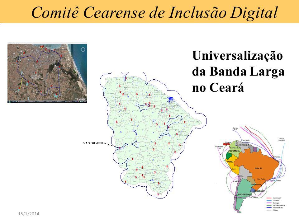 15/1/201441 Comitê Cearense de Inclusão Digital Universalização da Banda Larga no Ceará