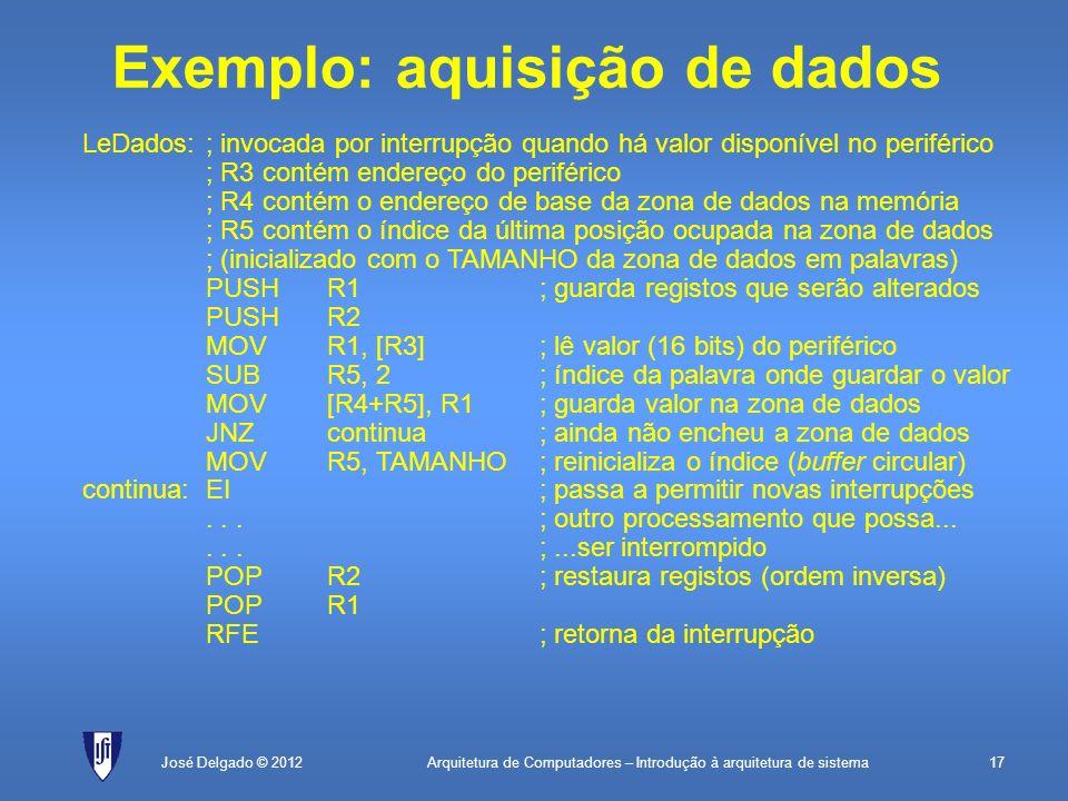 Arquitetura de Computadores – Introdução à arquitetura de sistema17José Delgado © 2012 LeDados:; invocada por interrupção quando há valor disponível n