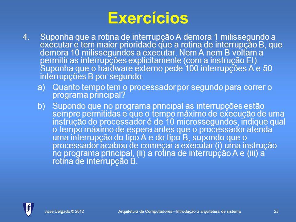 Arquitetura de Computadores – Introdução à arquitetura de sistema23José Delgado © 2012 Exercícios 4.Suponha que a rotina de interrupção A demora 1 mil