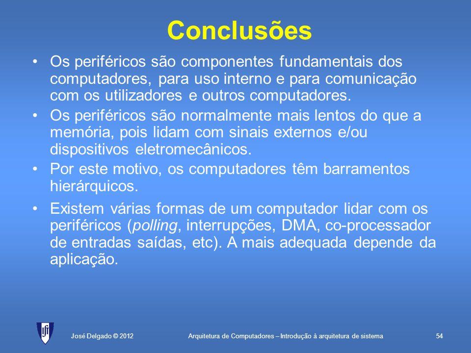 Arquitetura de Computadores – Introdução à arquitetura de sistema54José Delgado © 2012 Conclusões Os periféricos são componentes fundamentais dos comp