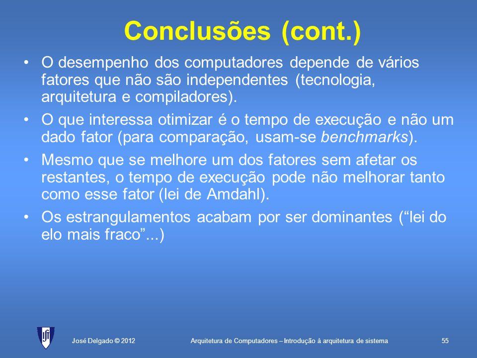 Arquitetura de Computadores – Introdução à arquitetura de sistema55José Delgado © 2012 Conclusões (cont.) O desempenho dos computadores depende de vár