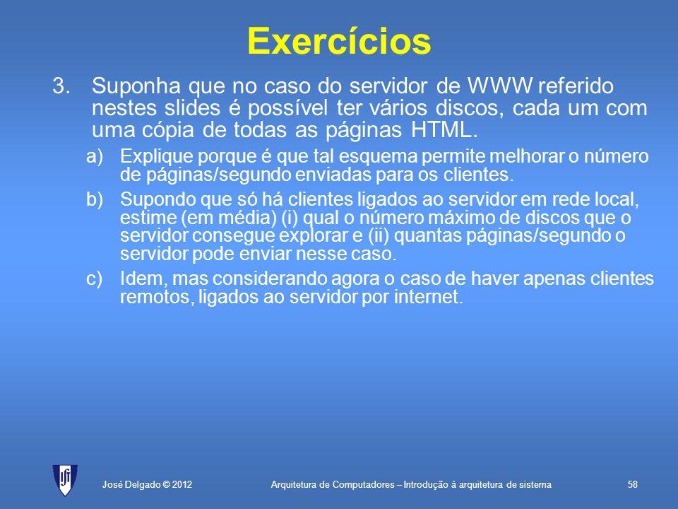 Arquitetura de Computadores – Introdução à arquitetura de sistema58José Delgado © 2012 Exercícios 3.Suponha que no caso do servidor de WWW referido ne