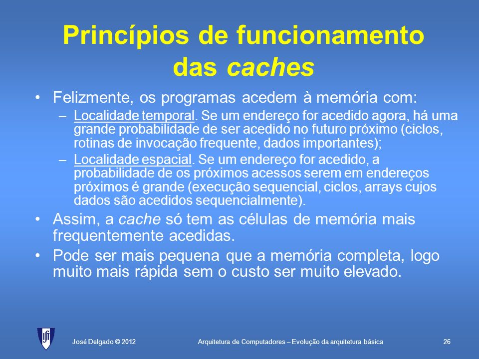 Arquitetura de Computadores – Evolução da arquitetura básica26José Delgado © 2012 Princípios de funcionamento das caches Felizmente, os programas aced