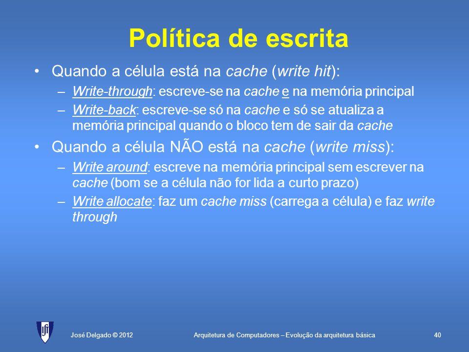 Arquitetura de Computadores – Evolução da arquitetura básica40José Delgado © 2012 Política de escrita Quando a célula está na cache (write hit): –Writ