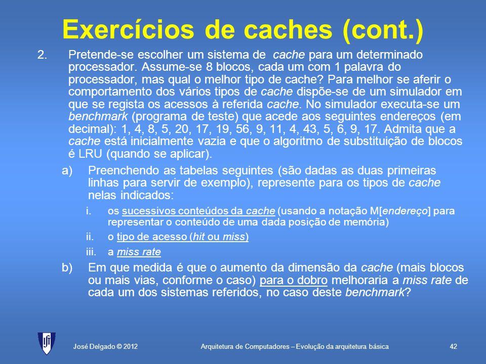 Arquitetura de Computadores – Evolução da arquitetura básica42José Delgado © 2012 Exercícios de caches (cont.) 2.Pretende-se escolher um sistema de ca
