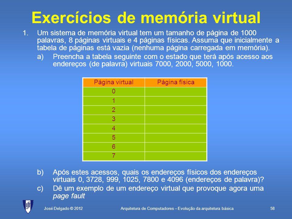 Arquitetura de Computadores – Evolução da arquitetura básica58José Delgado © 2012 Exercícios de memória virtual 1.Um sistema de memória virtual tem um