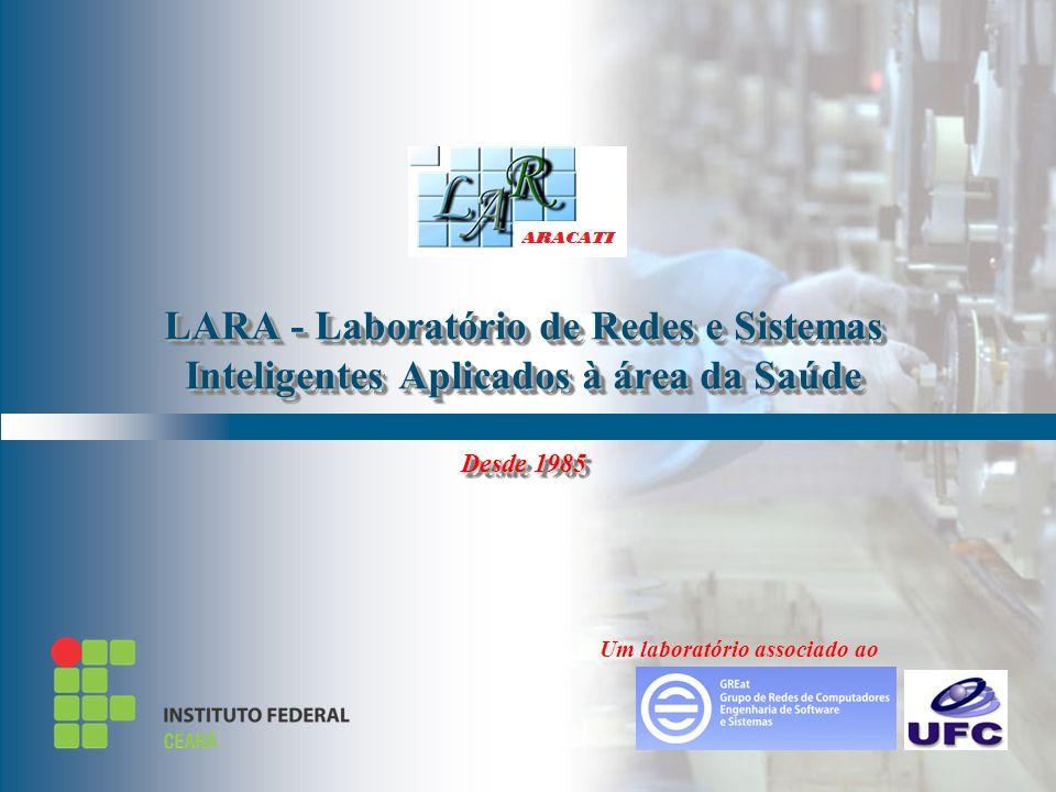 By LAR – 2002 LARA - Laboratório de Redes e Sistemas Inteligentes Aplicados à área da Saúde Desde 1985 Um laboratório associado ao