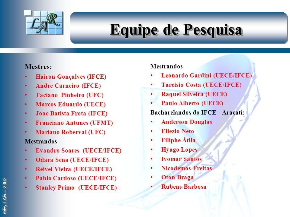 By LAR – 2002 Equipe de Pesquisa Mestres: Hairon Gonçalves (IFCE) Andre Carneiro (IFCE) Taciano Pinheiro (UFC) Marcos Eduardo (UECE) Joao Batista Frot