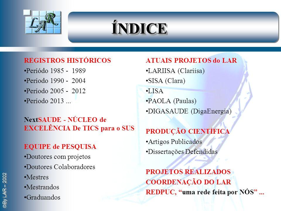 By LAR – 2002 ÍNDICEÍNDICE REGISTROS HISTÓRICOS Períódo 1985 - 1989 Período 1990 - 2004 Período 2005 - 2012 Período 2013... NextSAUDE - NÚCLEO de EXCE