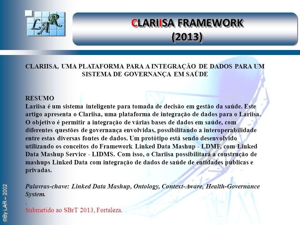 By LAR – 2002 CLARIISA, UMA PLATAFORMA PARA A INTEGRAÇÃO DE DADOS PARA UM SISTEMA DE GOVERNANÇA EM SAÚDE RESUMO Lariisa é um sistema inteligente para