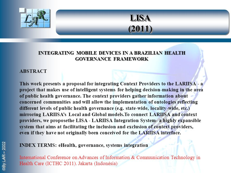 By LAR – 2002 LISA (2011) INTEGRATING MOBILE DEVICES IN A BRAZILIAN HEALTH GOVERNANCE FRAMEWORK ABSTRACT This work presents a proposal for integrating
