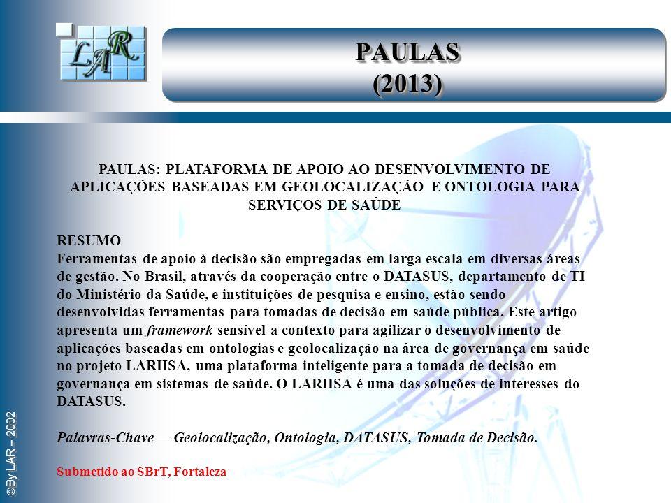 By LAR – 2002 PAULAS: PLATAFORMA DE APOIO AO DESENVOLVIMENTO DE APLICAÇÕES BASEADAS EM GEOLOCALIZAÇÃO E ONTOLOGIA PARA SERVIÇOS DE SAÚDE RESUMO Ferram