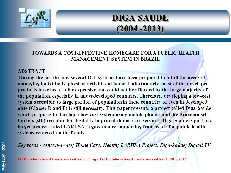 By LAR – 2002 TOWARDS A COST-EFFECTIVE HOMECARE FOR A PUBLIC HEALTH MANAGEMENT SYSTEM IN BRAZIL ABSTRACT During the last decade, several ICT systems h