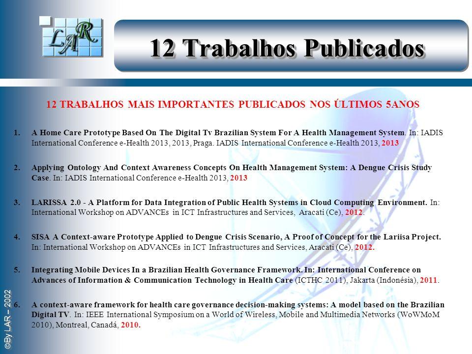 By LAR – 2002 12 Trabalhos Publicados 12 TRABALHOS MAIS IMPORTANTES PUBLICADOS NOS ÚLTIMOS 5ANOS 1.A Home Care Prototype Based On The Digital Tv Brazi
