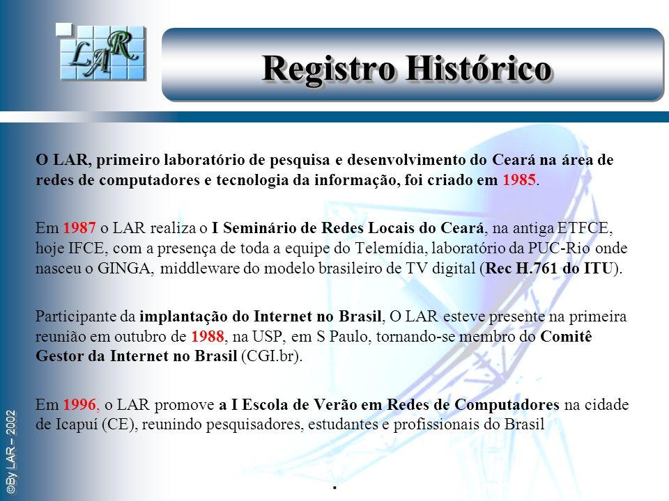 By LAR – 2002 Registro Histórico O LAR, primeiro laboratório de pesquisa e desenvolvimento do Ceará na área de redes de computadores e tecnologia da i