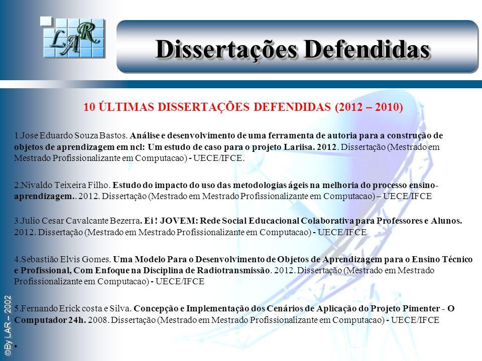 By LAR – 2002 Dissertações Defendidas 10 ÚLTIMAS DISSERTAÇÕES DEFENDIDAS (2012 – 2010) 1.Jose Eduardo Souza Bastos. Análise e desenvolvimento de uma f
