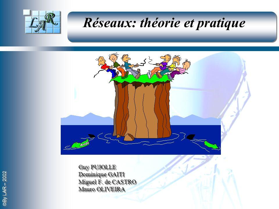 By LAR – 2002 Guy PUJOLLE Dominique GAITI Miguel F. de CASTRO Mauro OLIVEIRA Réseaux: théorie et pratique
