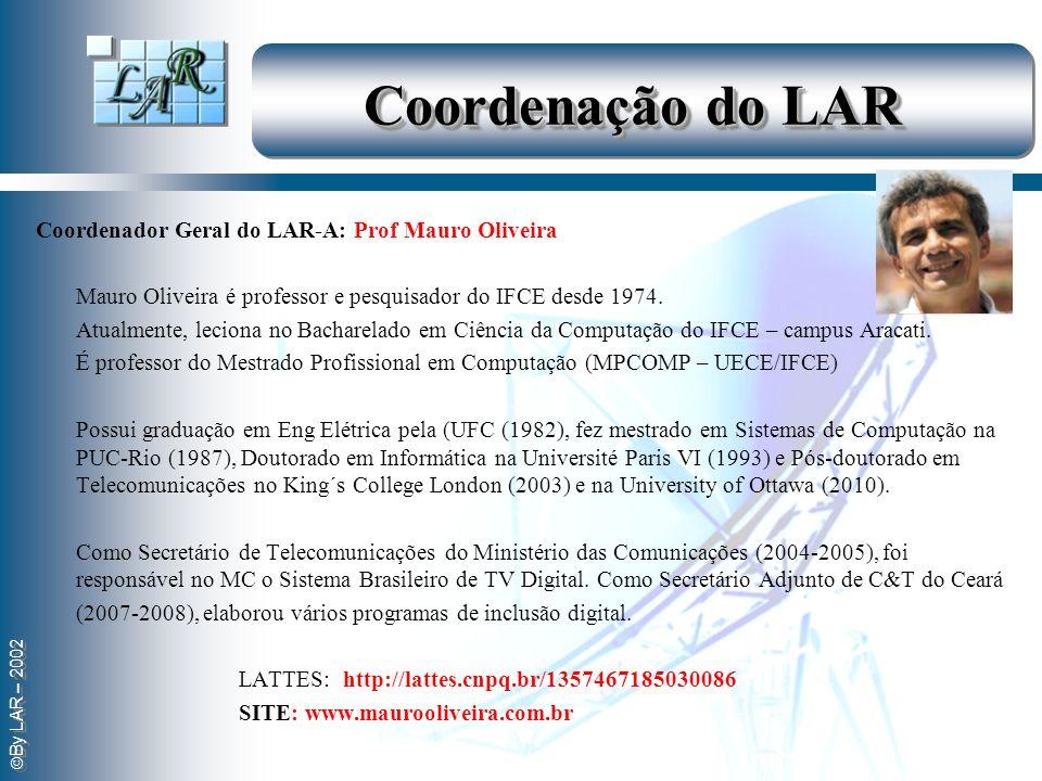 By LAR – 2002 Coordenação do LAR Coordenador Geral do LAR-A: Prof Mauro Oliveira Mauro Oliveira é professor e pesquisador do IFCE desde 1974. Atualmen