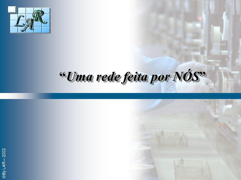 By LAR – 2002 Uma rede feita por NÓSUma rede feita por NÓS