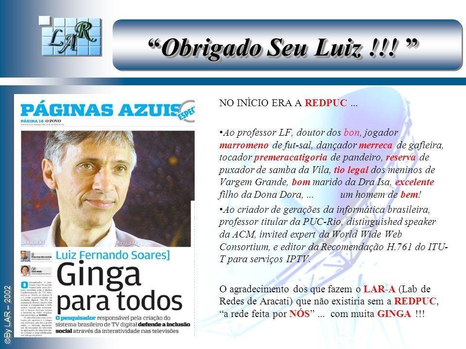 By LAR – 2002 Obrigado Seu Luiz !!!Obrigado Seu Luiz !!! NO INÌCIO ERA A REDPUC... Ao professor LF, doutor dos bon, jogador marromeno de fut-sal, danç