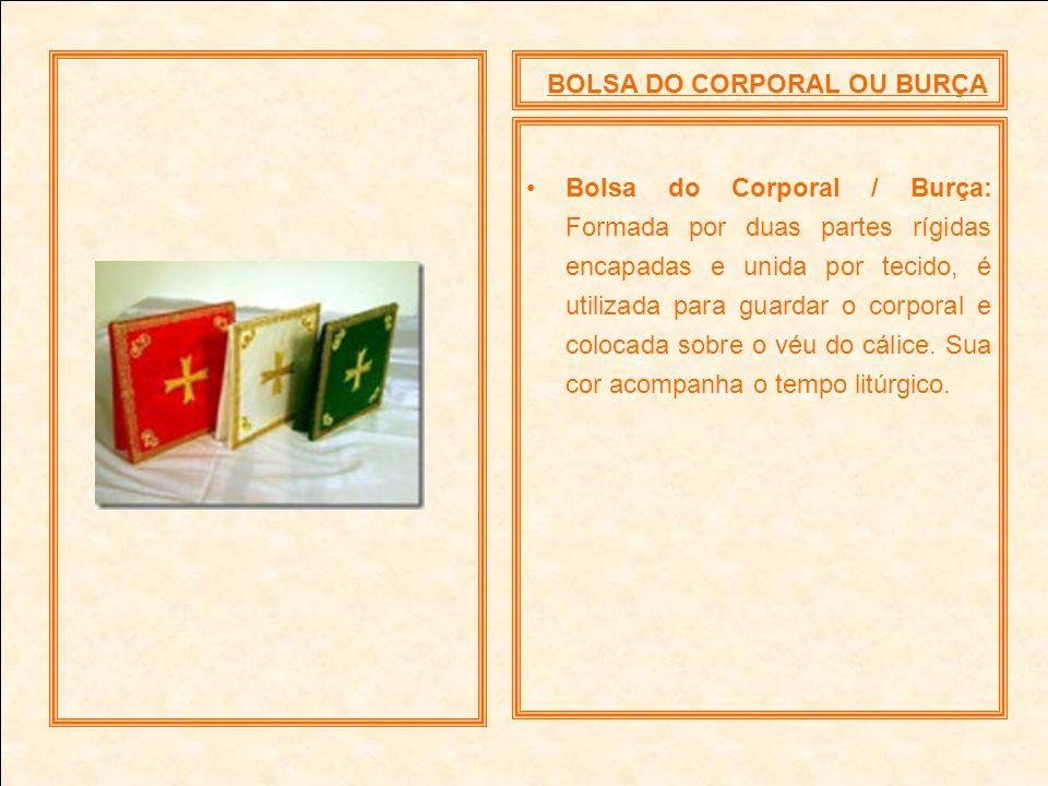 BOLSA DO CORPORAL OU BURÇA Bolsa do Corporal / Burça: Formada por duas partes rígidas encapadas e unida por tecido, é utilizada para guardar o corpora