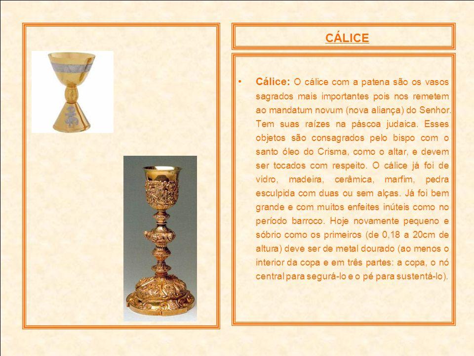 CÁLICE Cálice: O cálice com a patena são os vasos sagrados mais importantes pois nos remetem ao mandatum novum (nova aliança) do Senhor. Tem suas raíz