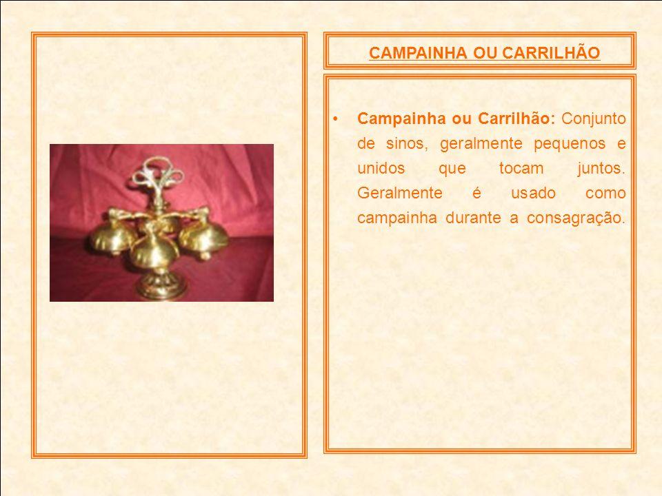 CAMPAINHA OU CARRILHÃO Campainha ou Carrilhão: Conjunto de sinos, geralmente pequenos e unidos que tocam juntos. Geralmente é usado como campainha dur