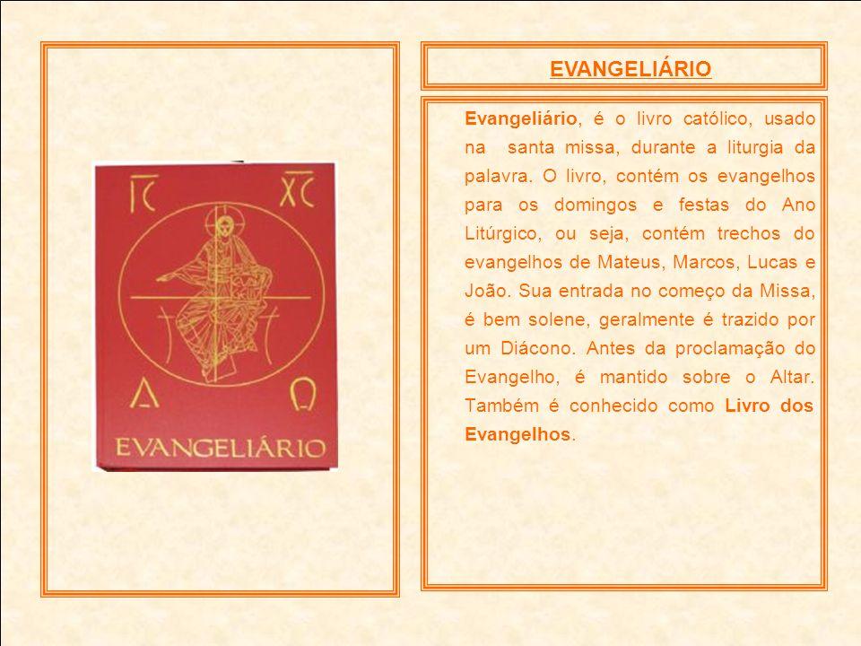 EVANGELIÁRIO Evangeliário, é o livro católico, usado na santa missa, durante a liturgia da palavra. O livro, contém os evangelhos para os domingos e f