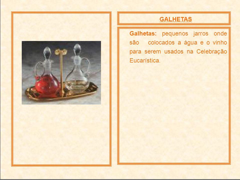 GALHETAS Galhetas: pequenos jarros onde são colocados a água e o vinho para serem usados na Celebração Eucarística.