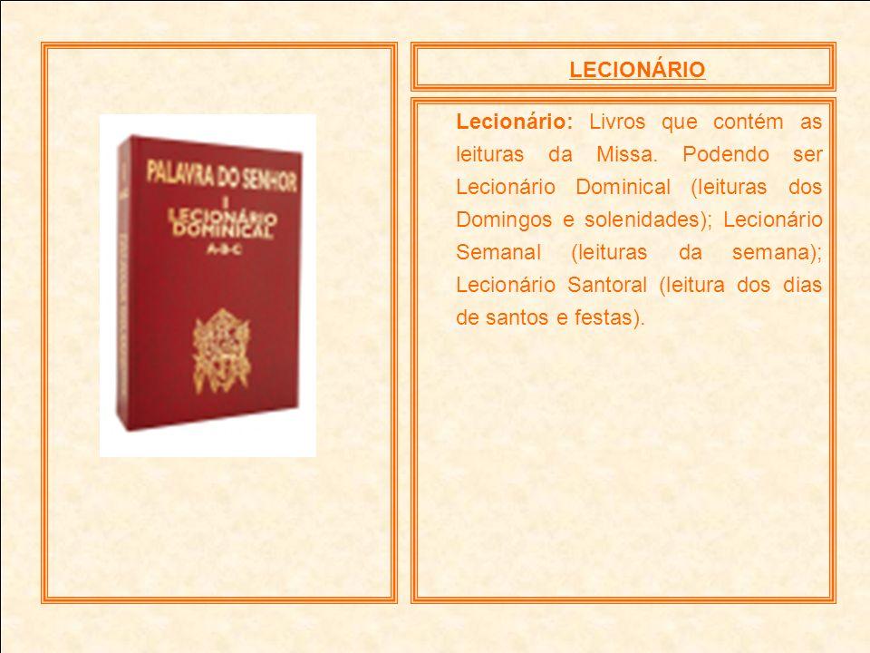 LECIONÁRIO Lecionário: Livros que contém as leituras da Missa. Podendo ser Lecionário Dominical (leituras dos Domingos e solenidades); Lecionário Sema