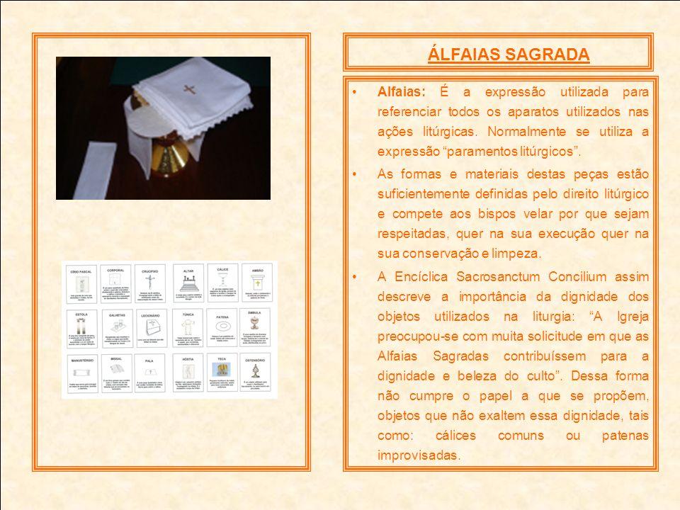 Alfaias: É a expressão utilizada para referenciar todos os aparatos utilizados nas ações litúrgicas. Normalmente se utiliza a expressão paramentos lit