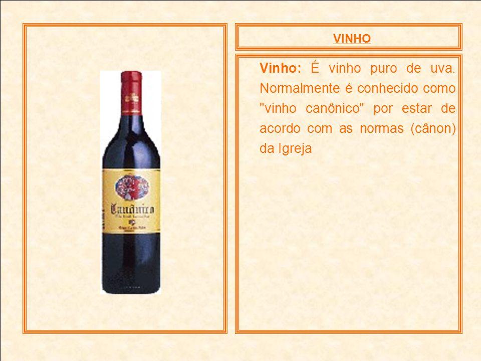 VINHO Vinho: É vinho puro de uva. Normalmente é conhecido como