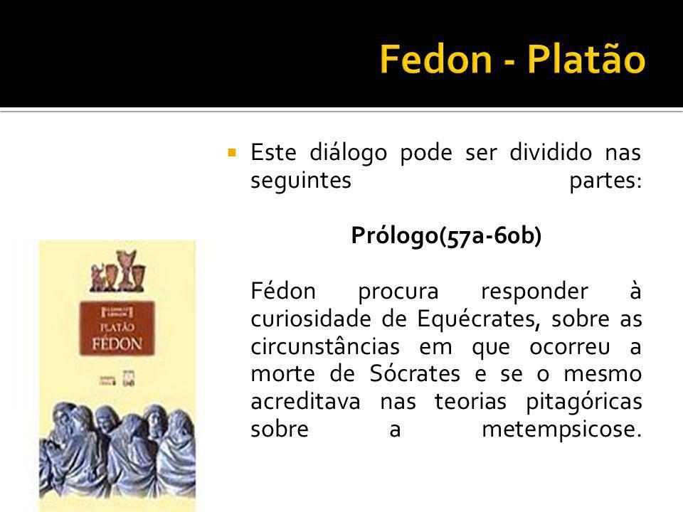 Este diálogo pode ser dividido nas seguintes partes: Prólogo(57a-60b) Fédon procura responder à curiosidade de Equécrates, sobre as circunstâncias em