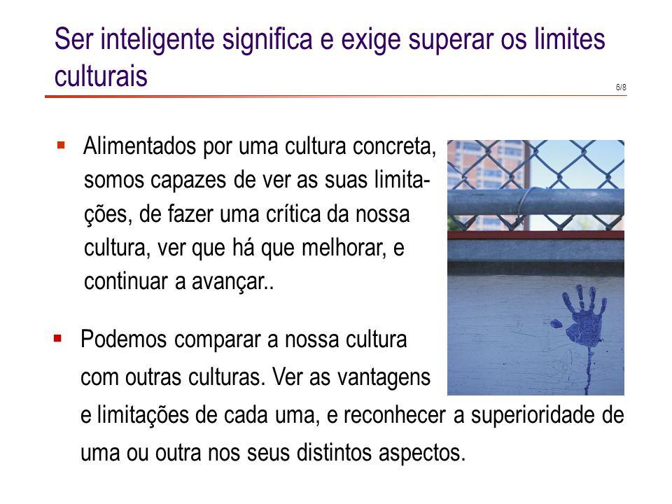 4/8 Cada cultura é fundamento, e não constrangimento do pensamento A cultura que recebemos é a base e o alimento do nosso pensamento, mas não é limite