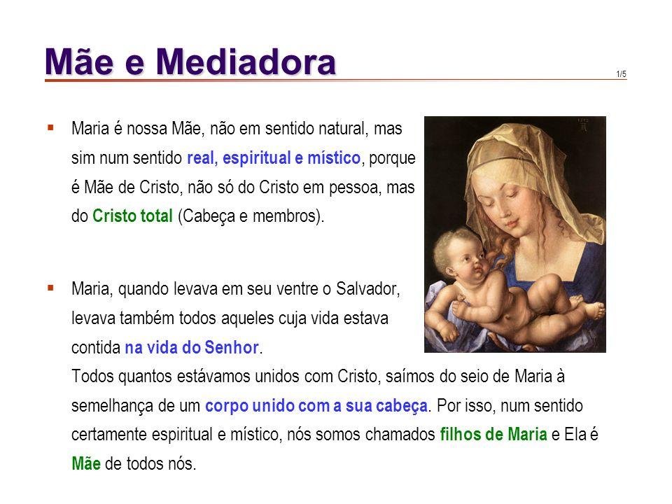1/5 Mãe e Mediadora Maria, quando levava em seu ventre o Salvador, levava também todos aqueles cuja vida estava contida na vida do Senhor.