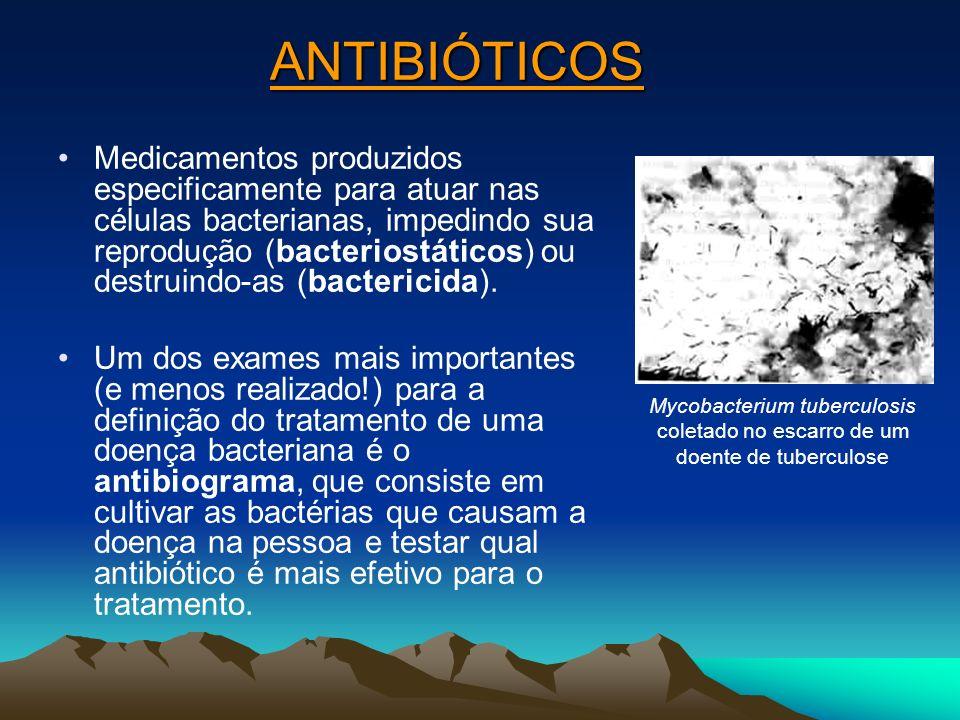 ANTIBIÓTICOS Medicamentos produzidos especificamente para atuar nas células bacterianas, impedindo sua reprodução (bacteriostáticos) ou destruindo-as (bactericida).