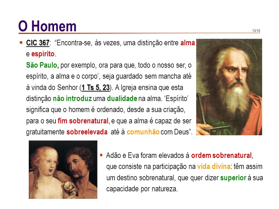 12/16 O Homem CIC 374 CIC 374 : O primeiro homem não só foi criado bom, como também foi constituído na amizade com o seu Criador, e de harmonia consig