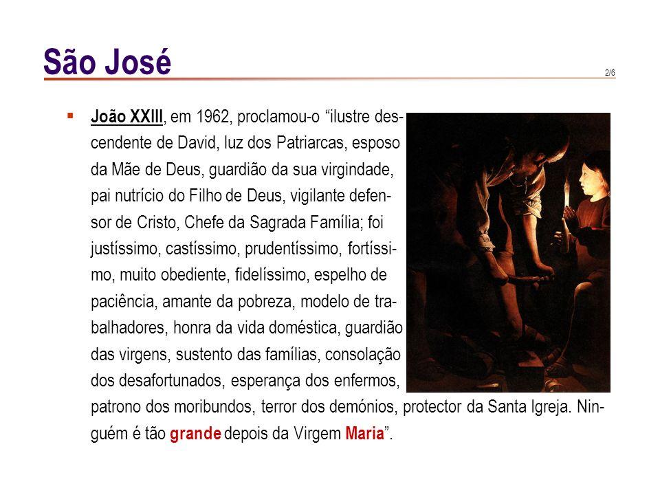 1/6 São José São José recebeu uma plenitude de graça proporcionada à preeminência da sua missão para a qual foi eleito eternamente pela Trinda- de.