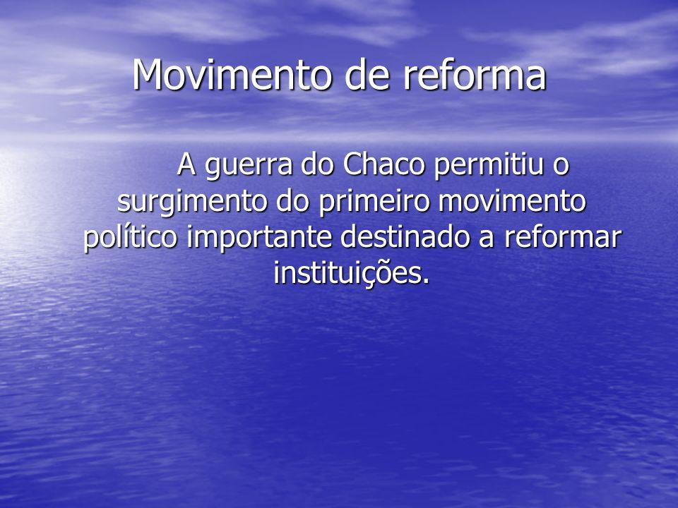 Movimento de reforma A guerra do Chaco permitiu o surgimento do primeiro movimento político importante destinado a reformar instituições.