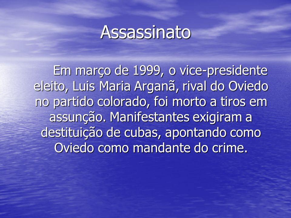 Assassinato Em março de 1999, o vice-presidente eleito, Luis Maria Arganã, rival do Oviedo no partido colorado, foi morto a tiros em assunção. Manifes