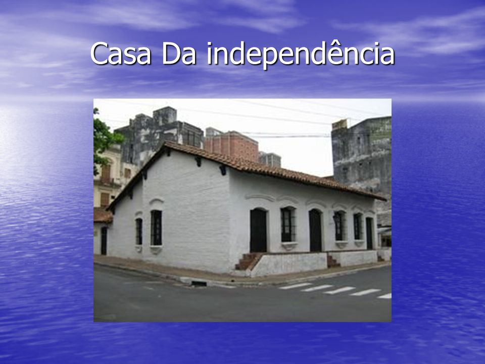 Casa Da independência
